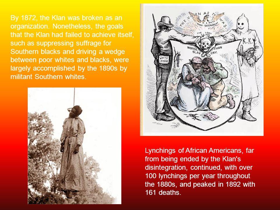 By 1872, the Klan was broken as an organization