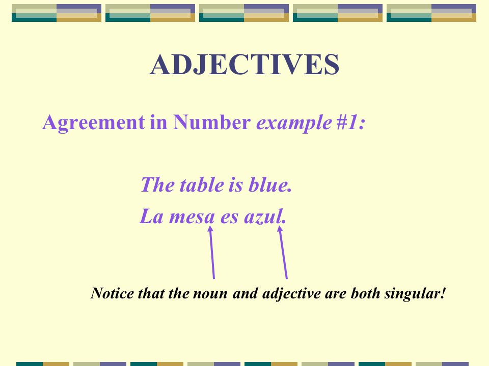 ADJECTIVES Agreement in Number example #1: The table is blue.