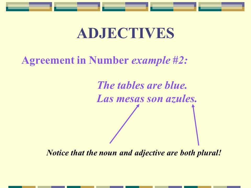 ADJECTIVES Agreement in Number example #2: Las mesas son azules.
