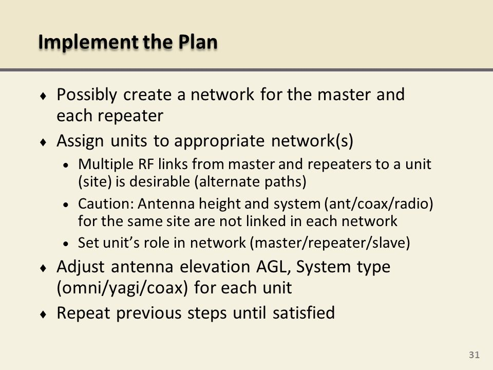 Implement the Plan Possibly create a network for the master and each repeater. Assign units to appropriate network(s)