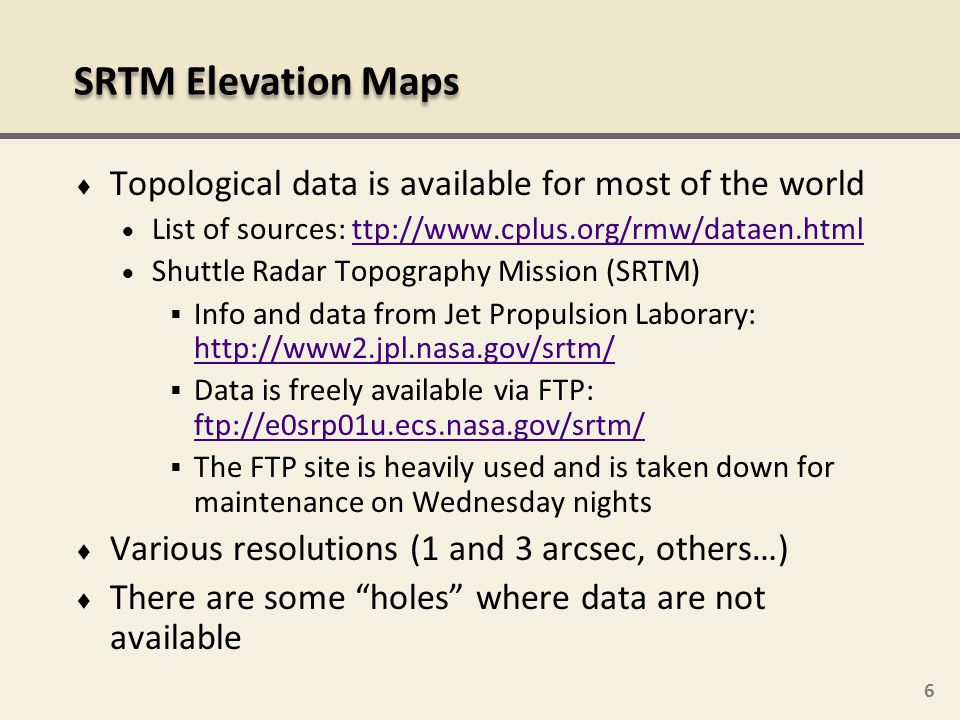 SRTM Elevation Maps Topological data is available for most of the world. List of sources: ttp://www.cplus.org/rmw/dataen.html.
