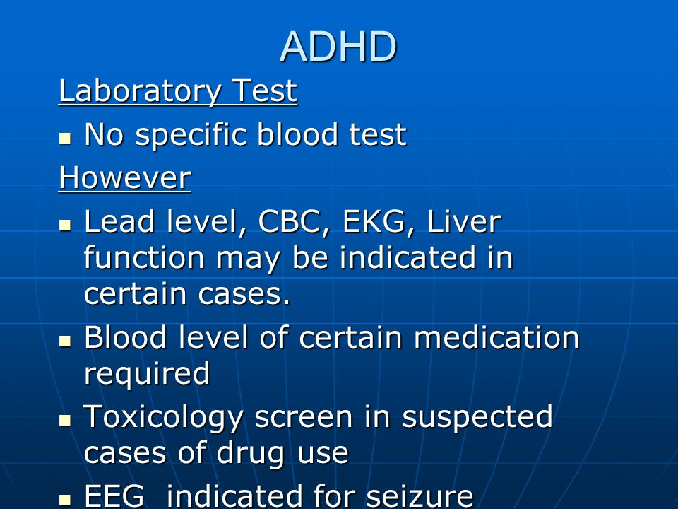 ADHD Laboratory Test No specific blood test However