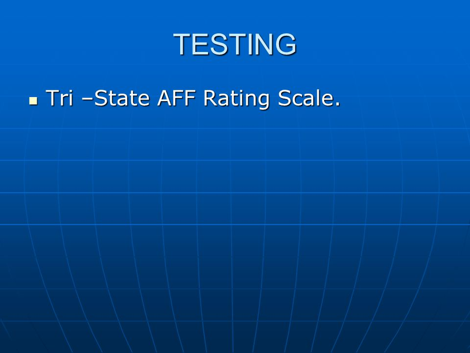 TESTING Tri –State AFF Rating Scale.