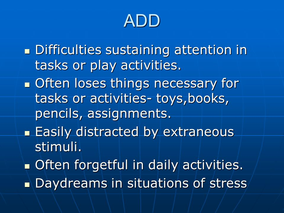 ADD Difficulties sustaining attention in tasks or play activities.
