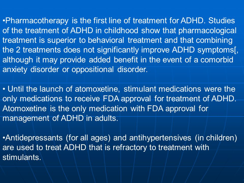 Pharmacotherapy is the first line of treatment for ADHD