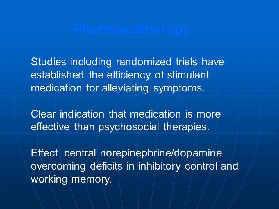 Pharmacotherapy Studies including randomized trials have established the efficiency of stimulant medication for alleviating symptoms.