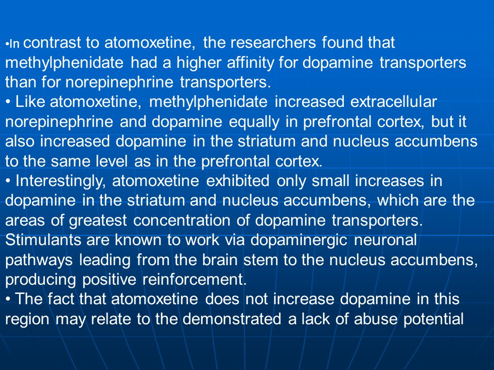 In contrast to atomoxetine, the researchers found that methylphenidate had a higher affinity for dopamine transporters than for norepinephrine transporters.