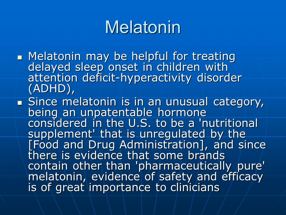 Melatonin Melatonin may be helpful for treating delayed sleep onset in children with attention deficit-hyperactivity disorder (ADHD),