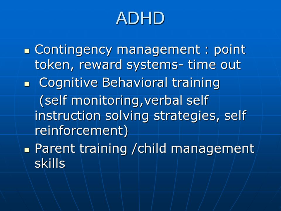 ADHD Contingency management : point token, reward systems- time out