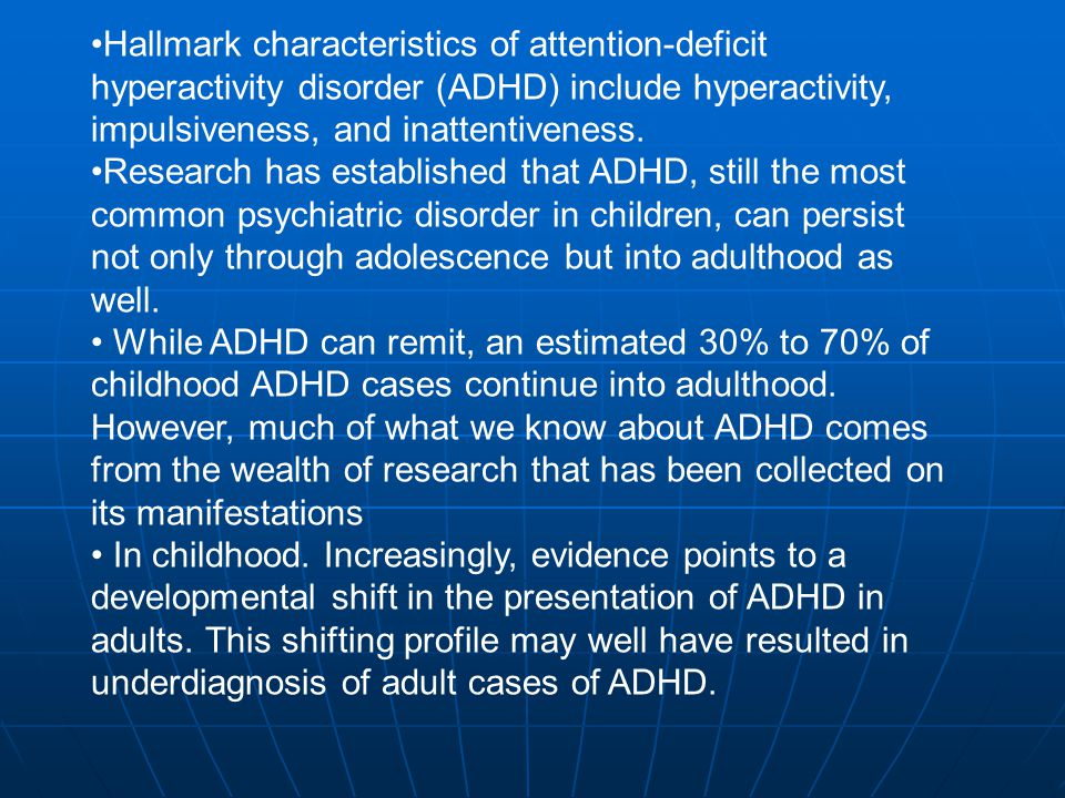 Hallmark characteristics of attention-deficit hyperactivity disorder (ADHD) include hyperactivity, impulsiveness, and inattentiveness.