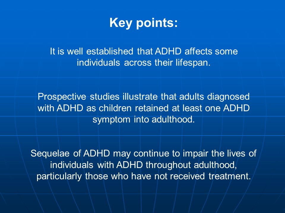 Key points: It is well established that ADHD affects some individuals across their lifespan.