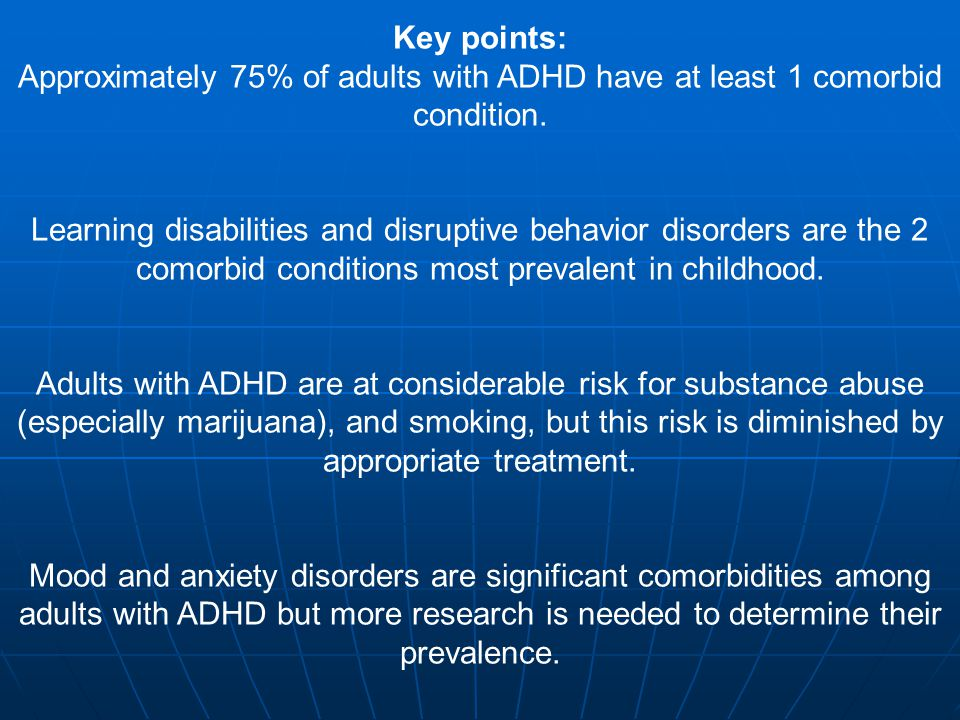 Key points: Approximately 75% of adults with ADHD have at least 1 comorbid condition.