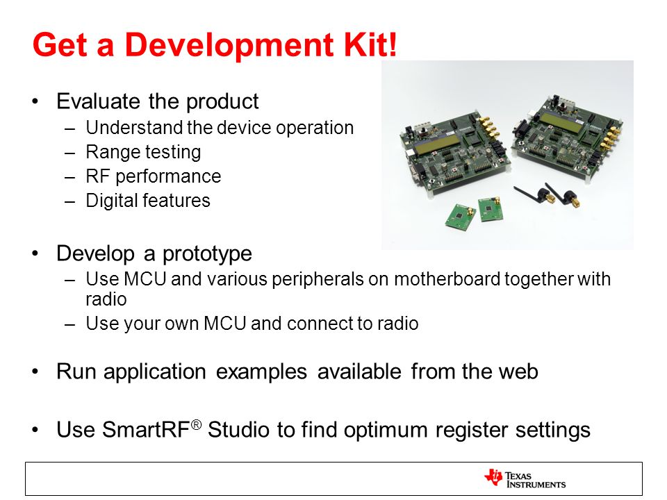 Get a Development Kit! Evaluate the product Develop a prototype