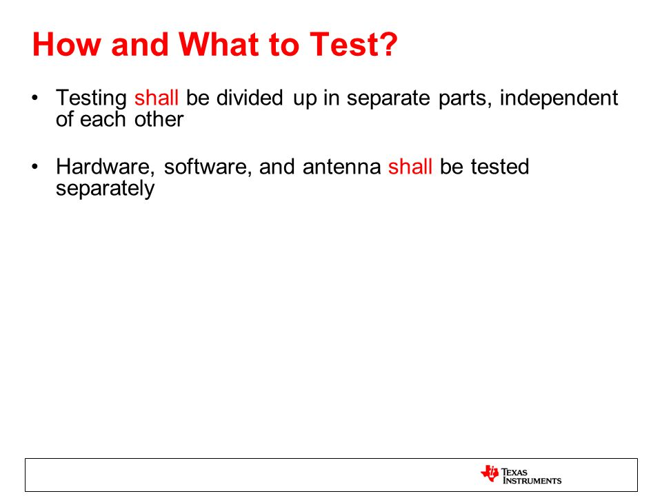 How and What to Test Testing shall be divided up in separate parts, independent of each other.