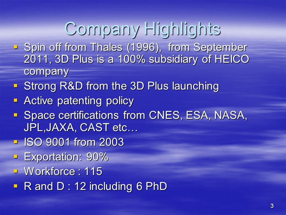Company Highlights Spin off from Thales (1996), from September 2011, 3D Plus is a 100% subsidiary of HEICO company.