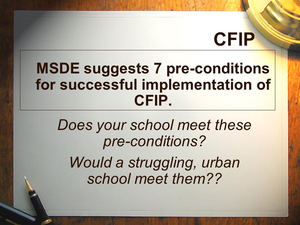 CFIP MSDE suggests 7 pre-conditions for successful implementation of CFIP. Does your school meet these pre-conditions