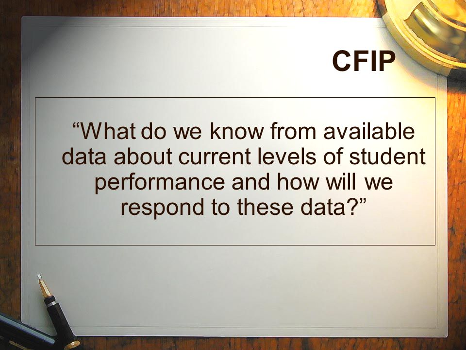 CFIP What do we know from available data about current levels of student performance and how will we respond to these data