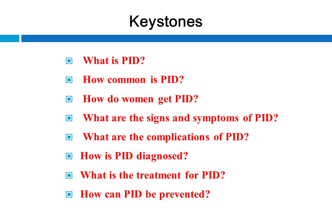 Keystones What is PID How common is PID How do women get PID