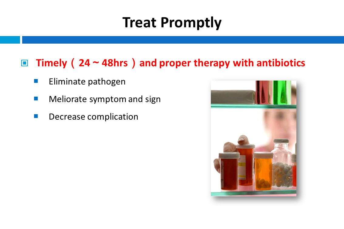 Treat Promptly Timely(24~48hrs)and proper therapy with antibiotics