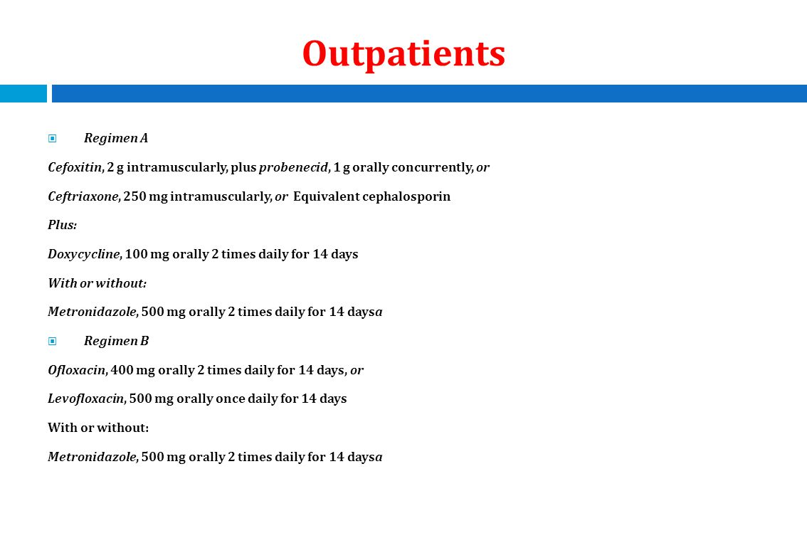 Outpatients Regimen A. Cefoxitin, 2 g intramuscularly, plus probenecid, 1 g orally concurrently, or.