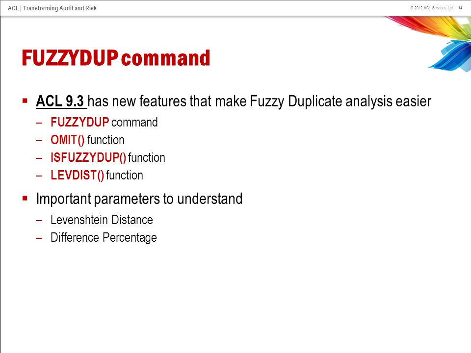 FUZZYDUP command ACL 9.3 has new features that make Fuzzy Duplicate analysis easier. FUZZYDUP command.