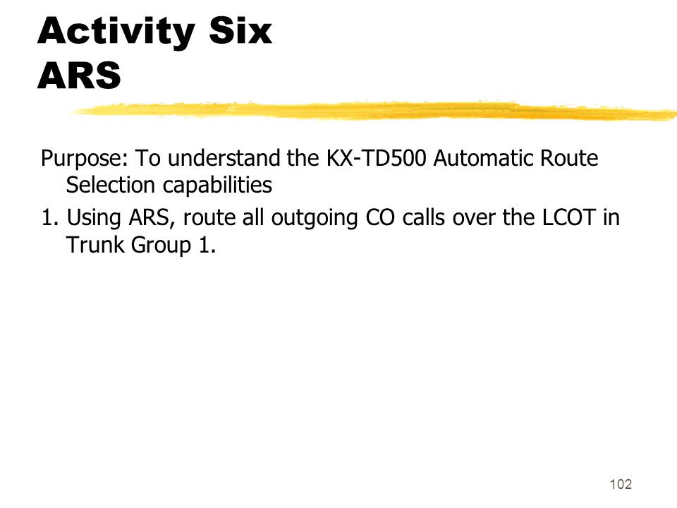 Activity Six ARS Purpose: To understand the KX-TD500 Automatic Route Selection capabilities.