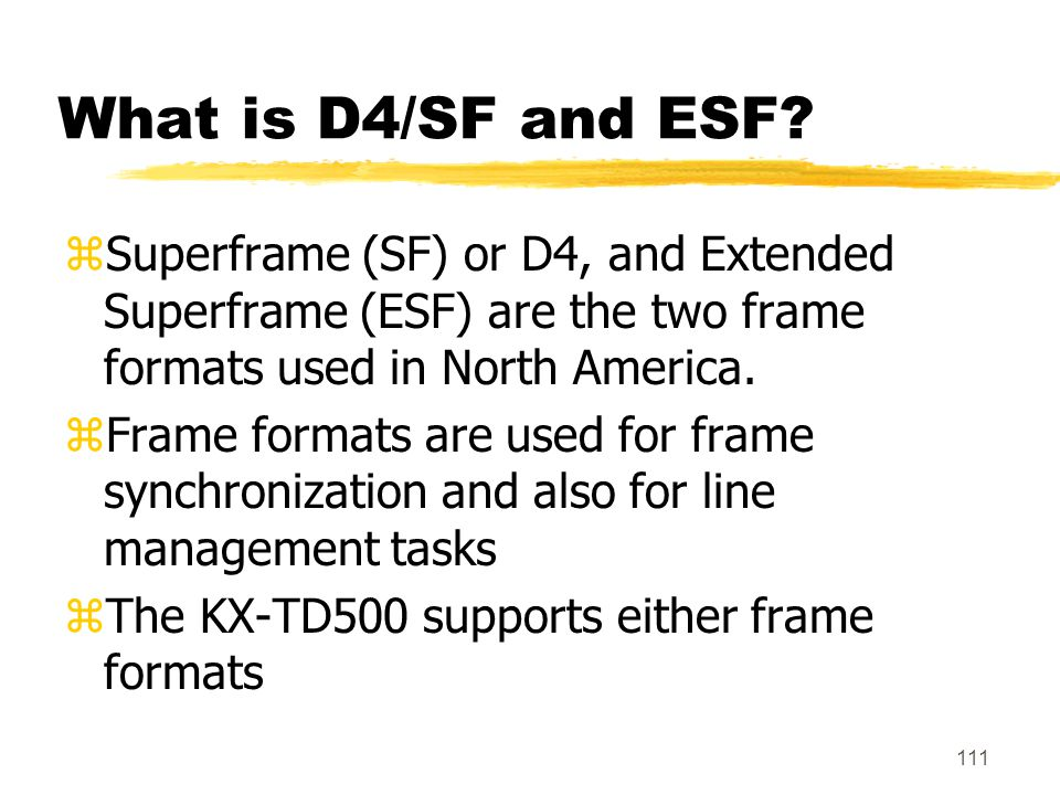 What is D4/SF and ESF Superframe (SF) or D4, and Extended Superframe (ESF) are the two frame formats used in North America.