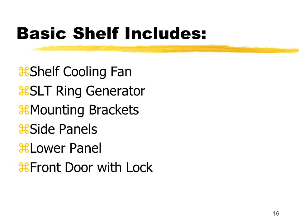 Basic Shelf Includes: Shelf Cooling Fan SLT Ring Generator