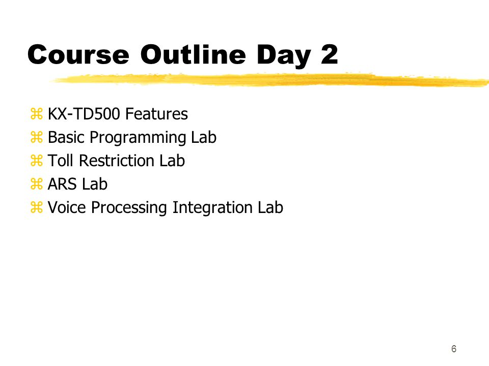 Course Outline Day 2 KX-TD500 Features Basic Programming Lab