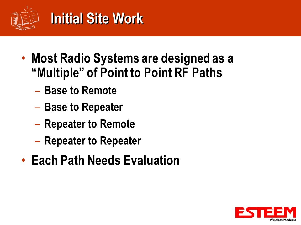 Initial Site Work Most Radio Systems are designed as a Multiple of Point to Point RF Paths. Base to Remote.