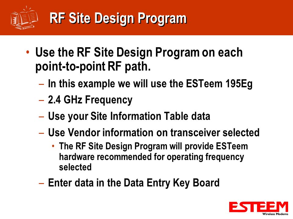 RF Site Design Program Use the RF Site Design Program on each point-to-point RF path. In this example we will use the ESTeem 195Eg.