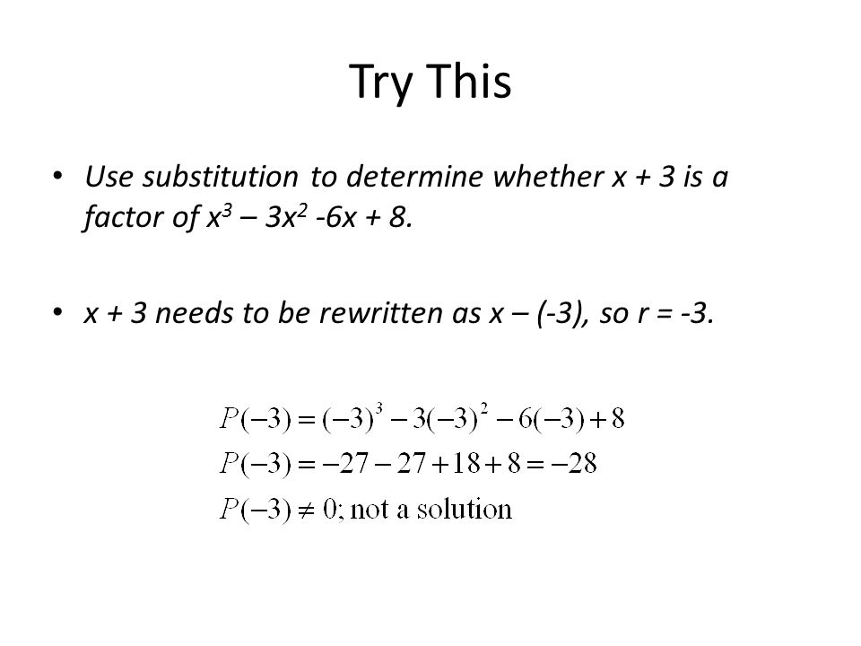 Try ThisUse substitution to determine whether x + 3 is a factor of x3 – 3x2 -6x + 8.