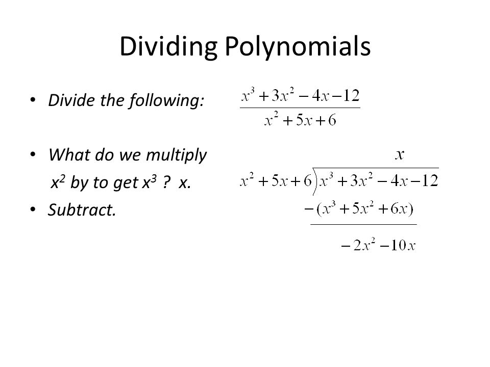 Dividing Polynomials Divide the following: What do we multiply