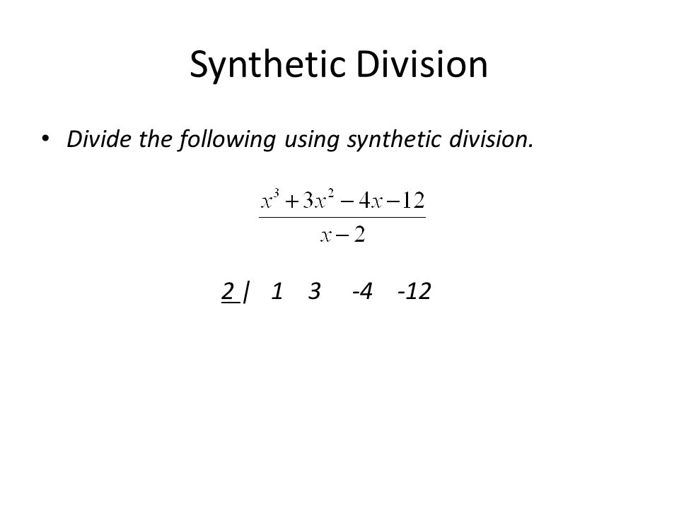 Synthetic Division Divide the following using synthetic division.