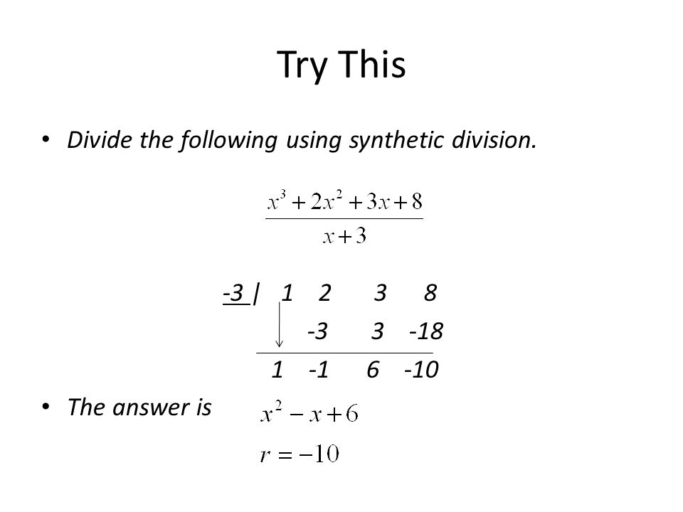 Try This Divide the following using synthetic division. -3 | 1 2 3 8