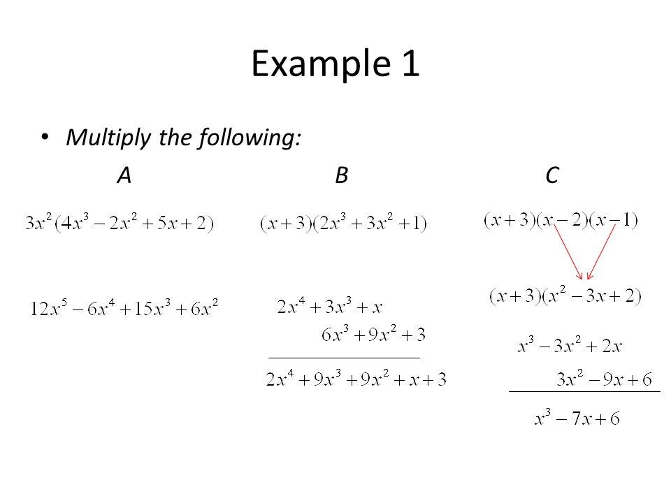 Example 1 Multiply the following: A B C.