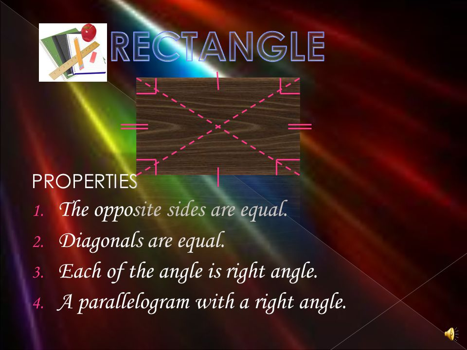 RECTANGLE The opposite sides are equal. Diagonals are equal.