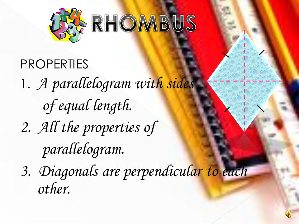 RHOMBUS of equal length. 2. All the properties of parallelogram.