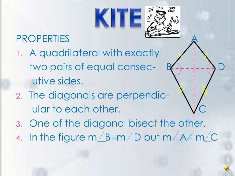 KITE PROPERTIES A A quadrilateral with exactly