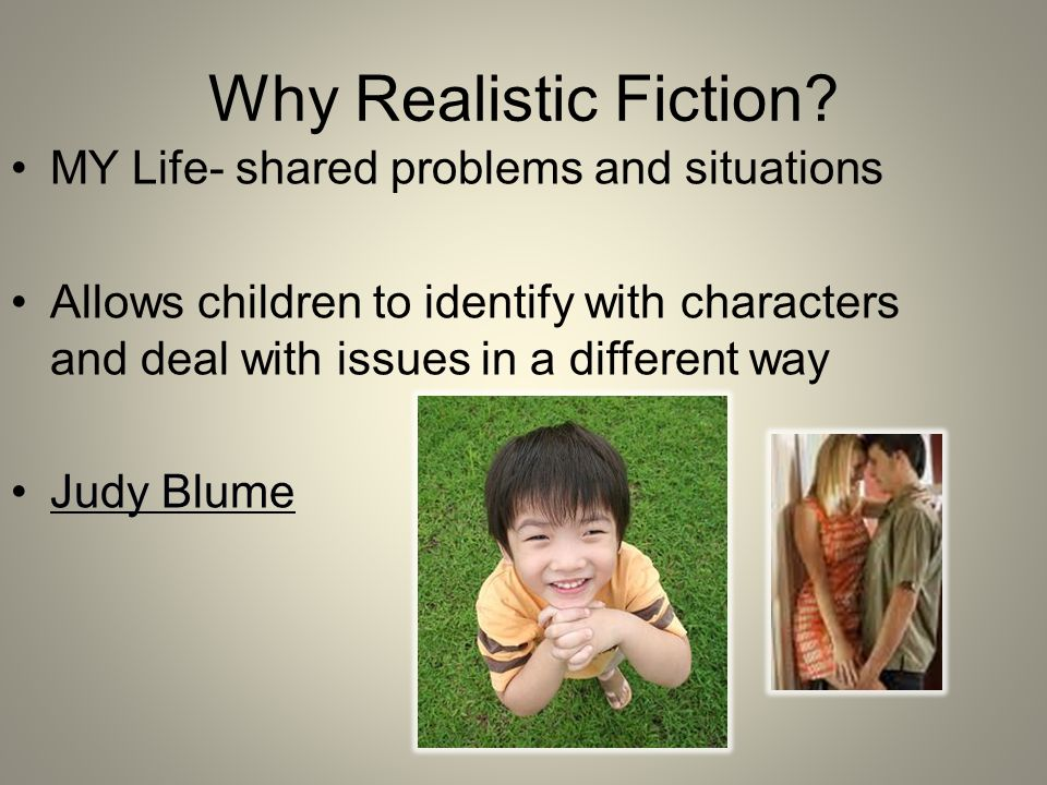 Why Realistic Fiction MY Life- shared problems and situations