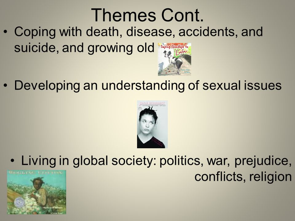 Themes Cont. Coping with death, disease, accidents, and suicide, and growing old. Developing an understanding of sexual issues.
