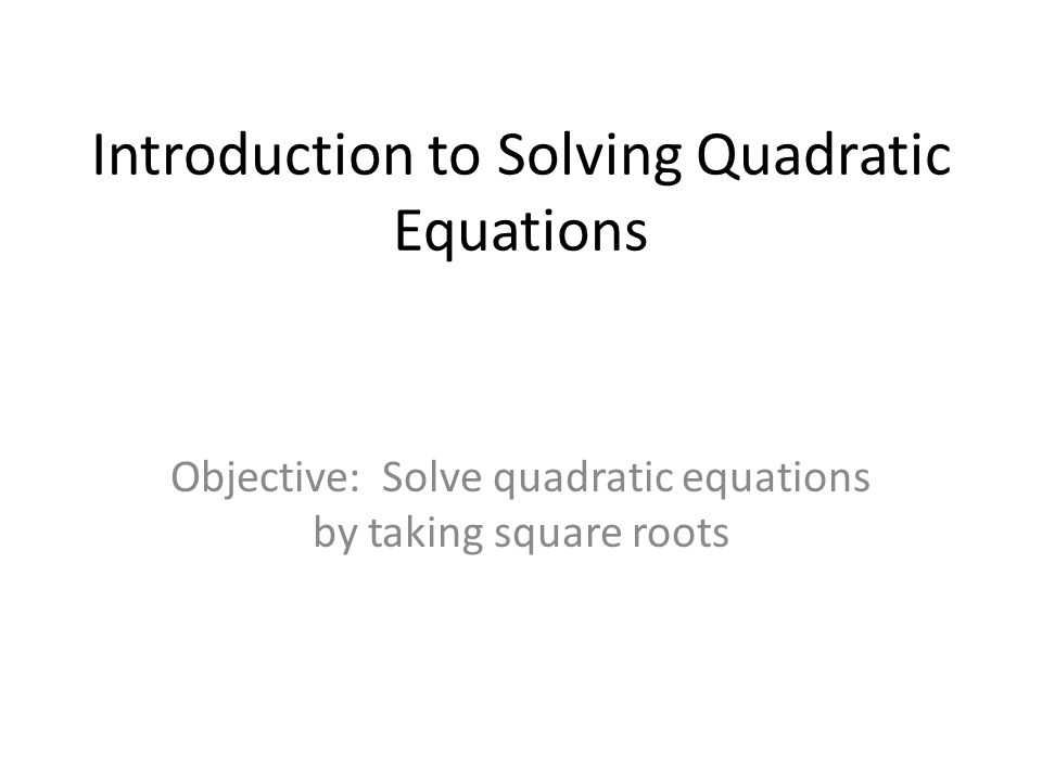 Introduction to Solving Quadratic Equations