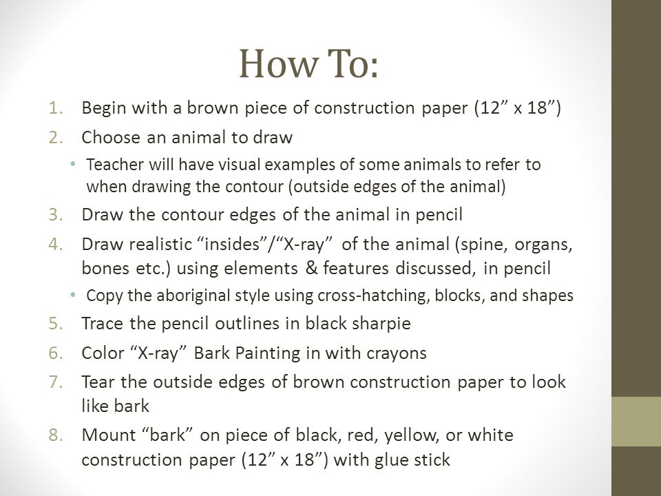 How To: Begin with a brown piece of construction paper (12 x 18 )
