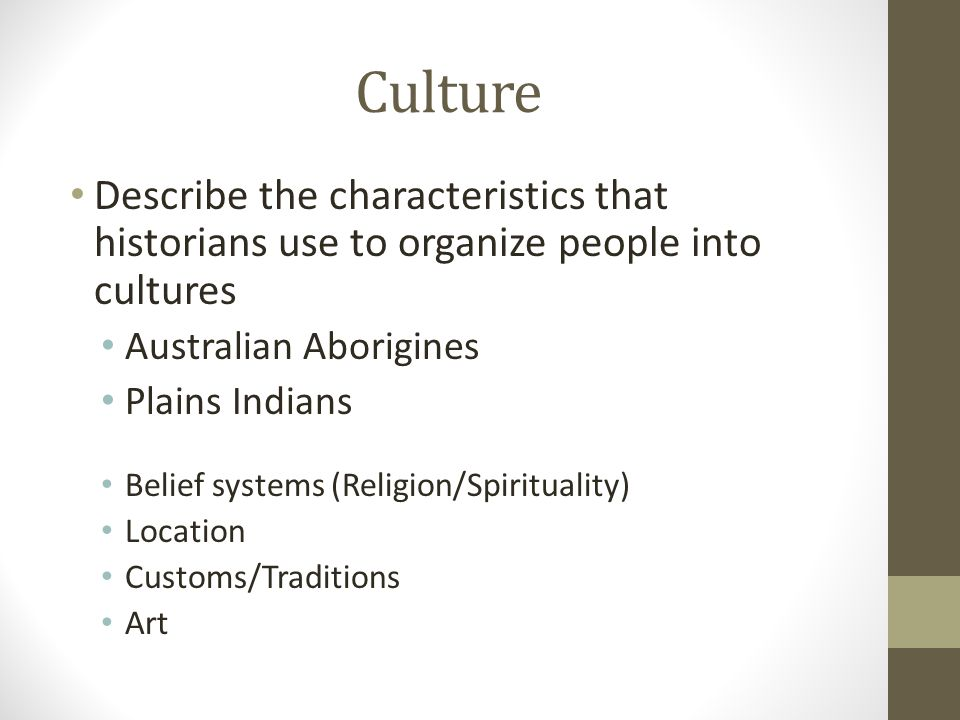 Culture Describe the characteristics that historians use to organize people into cultures. Australian Aborigines.
