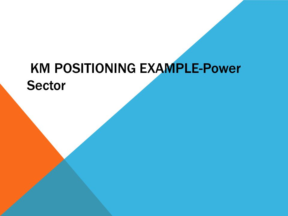 KM POSITIONING EXAMPLE-Power Sector