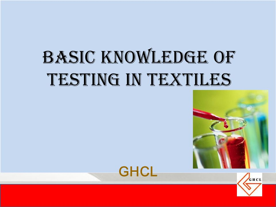 BASIC KNOWLEDGE OF TESTING IN TEXTILES