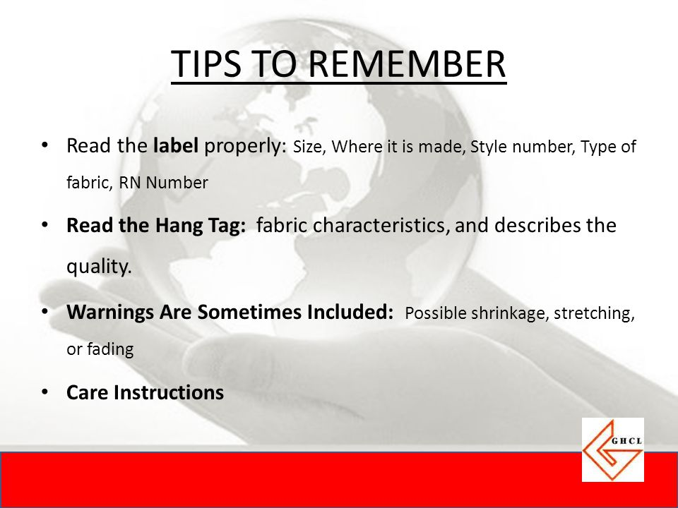 TIPS TO REMEMBER Read the label properly: Size, Where it is made, Style number, Type of fabric, RN Number.