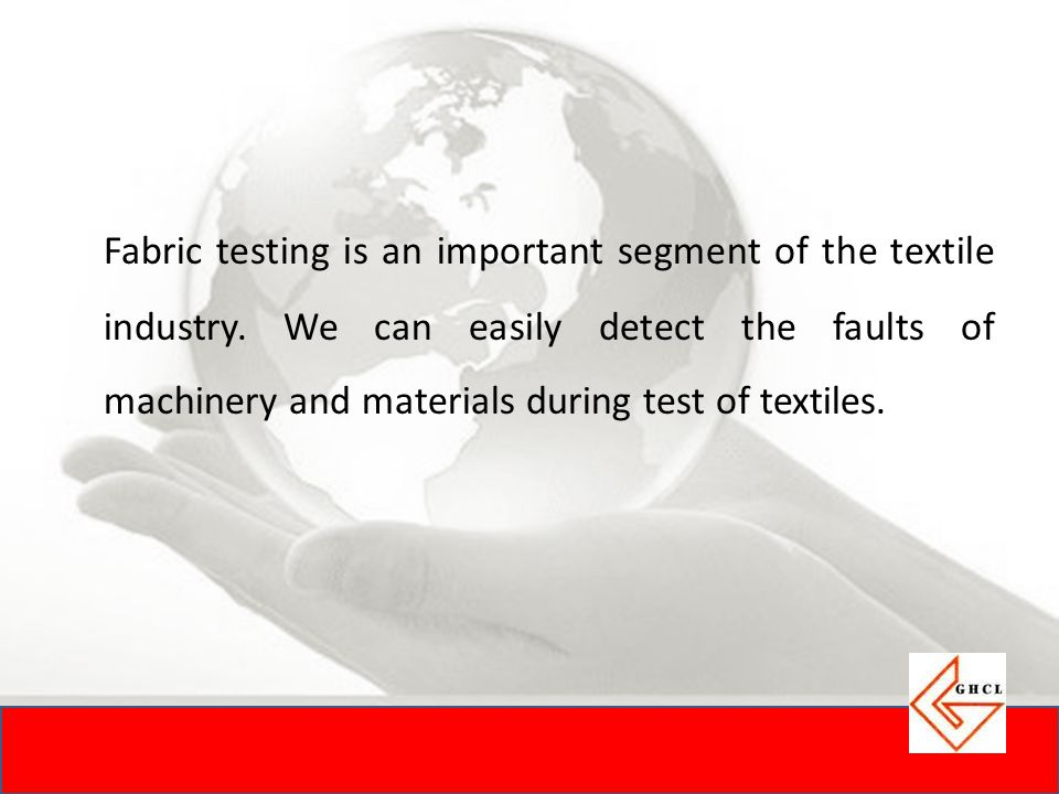 Fabric testing is an important segment of the textile industry
