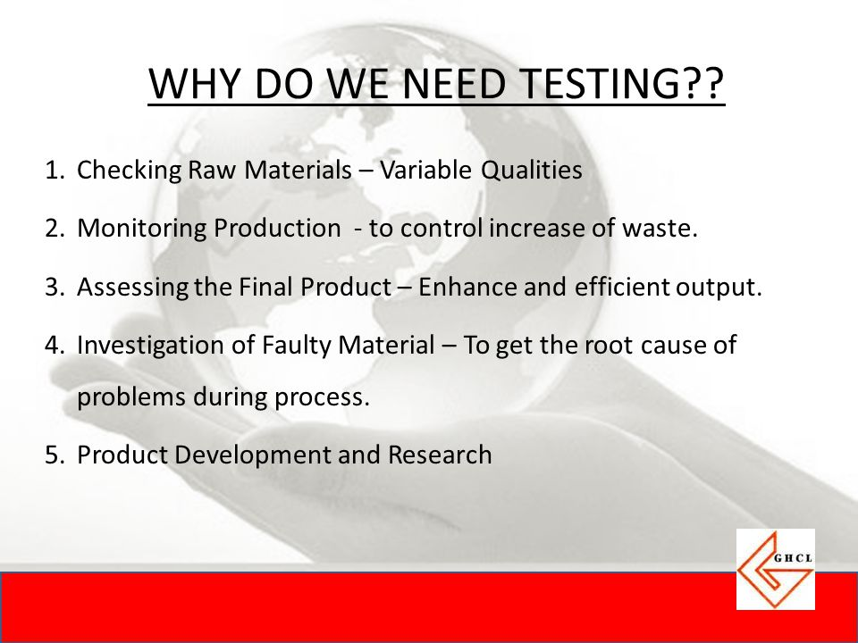 WHY DO WE NEED TESTING Checking Raw Materials – Variable Qualities