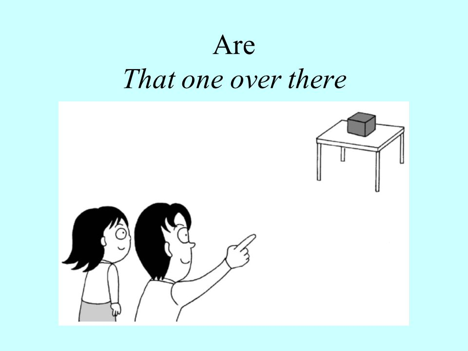 Are That one over there